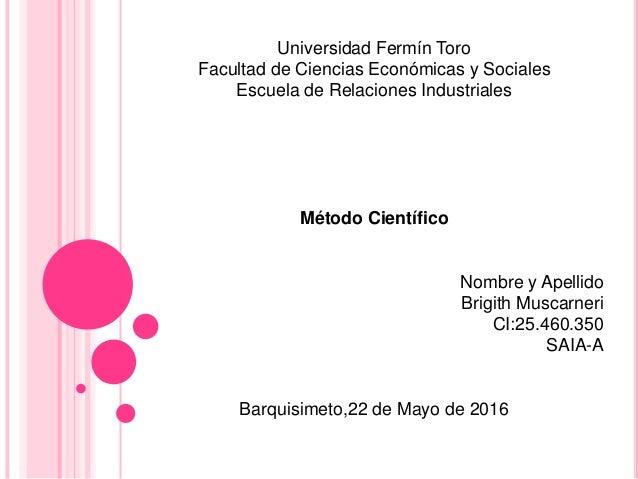 Universidad Fermín Toro Facultad de Ciencias Económicas y Sociales Escuela de Relaciones Industriales Método Científico No...
