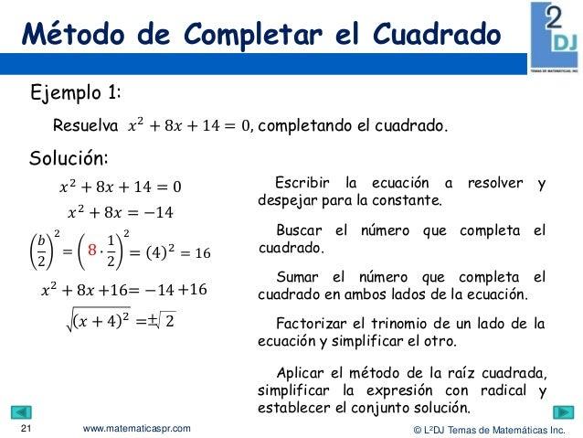 www.matematicaspr.com © L2DJ Temas de Matemáticas Inc. Método de Completar el Cuadrado 21 Ejemplo 1: Resuelva 𝑥2 + 8𝑥 + 14...