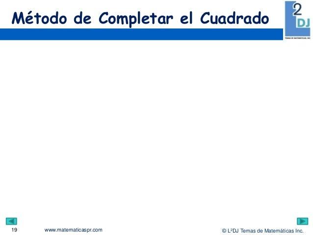 www.matematicaspr.com © L2DJ Temas de Matemáticas Inc. Método de Completar el Cuadrado 19
