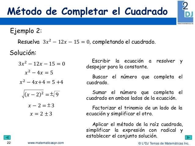 www.matematicaspr.com © L2DJ Temas de Matemáticas Inc. Método de Completar el Cuadrado 22 Escribir la ecuación a resolver ...