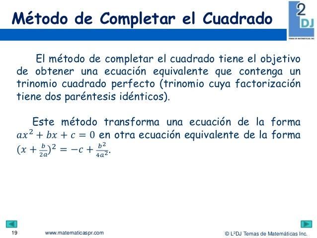 www.matematicaspr.com © L2DJ Temas de Matemáticas Inc. Método de Completar el Cuadrado 19 El método de completar el cuadra...