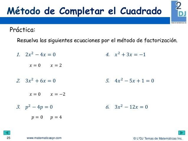 www.matematicaspr.com © L2DJ Temas de Matemáticas Inc. Método de Completar el Cuadrado 25 Práctica: Resuelva las siguiente...