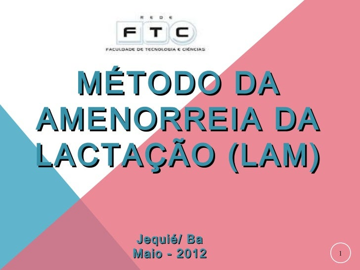 MÉTODO DAAMENORREIA DALACTAÇÃO (LAM)    Jequié/ Ba    Maio - 2012   1