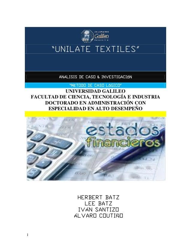 """""""UNILATE TEXTILES"""" 1 """"UNILATE TEXTILES"""" ANÁLISIS DE CASO & INVESTIGACIÓN """"MÉTODO DE CASO LÓGICO"""" UNIVERSIDAD GALILEO FACUL..."""