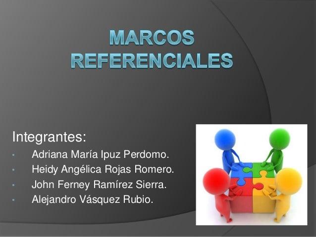 Integrantes:•   Adriana María Ipuz Perdomo.•   Heidy Angélica Rojas Romero.•   John Ferney Ramírez Sierra.•   Alejandro Vá...
