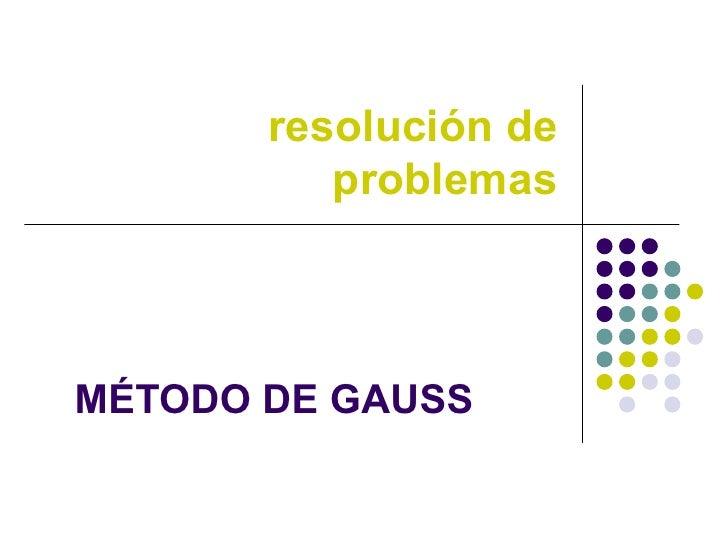 resolución de problemas MÉTODO DE GAUSS