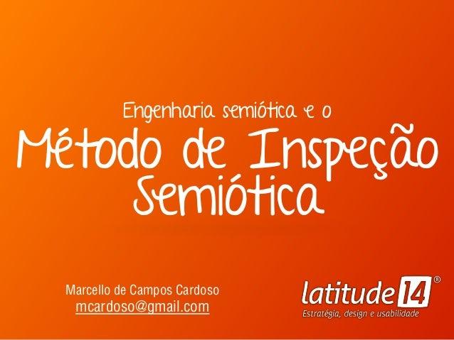 Engenharia semiótica e o  Método de Inspeção Semiótica Marcello de Campos Cardoso mcardoso@gmail.com