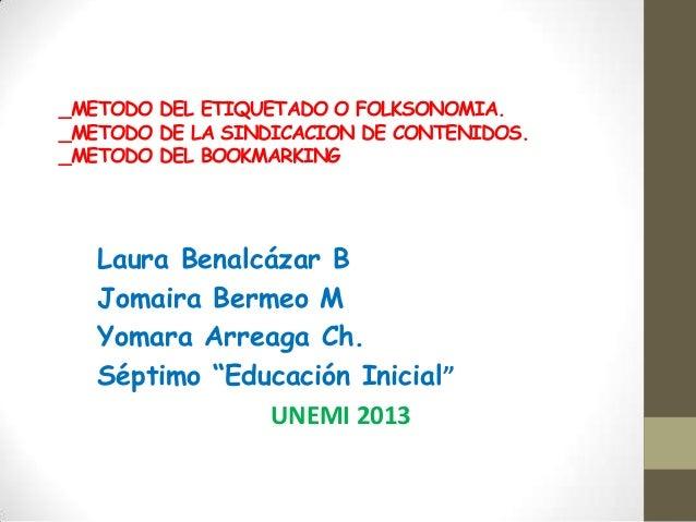 _METODO DEL ETIQUETADO O FOLKSONOMIA._METODO DE LA SINDICACION DE CONTENIDOS._METODO DEL BOOKMARKING   Laura Benalcázar B ...