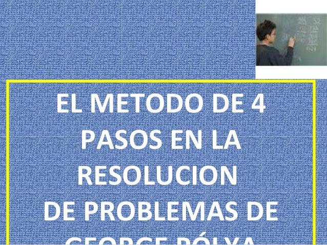 EL METODO DE 4 PASOS EN LA RESOLUCION DE PROBLEMAS DE