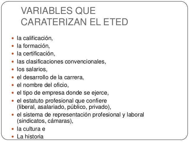 VARIABLES QUE CARATERIZAN EL ETED  la calificación,  la formación,  la certificación,  las clasificaciones convenciona...