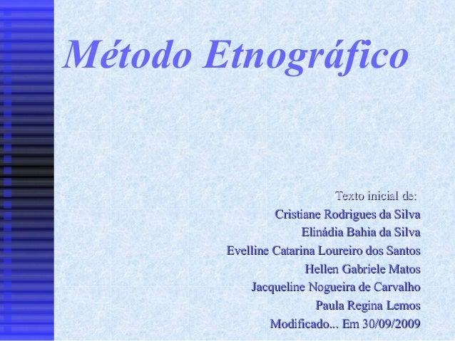 Método Etnográfico                             Texto inicial de:                 Cristiane Rodrigues da Silva             ...