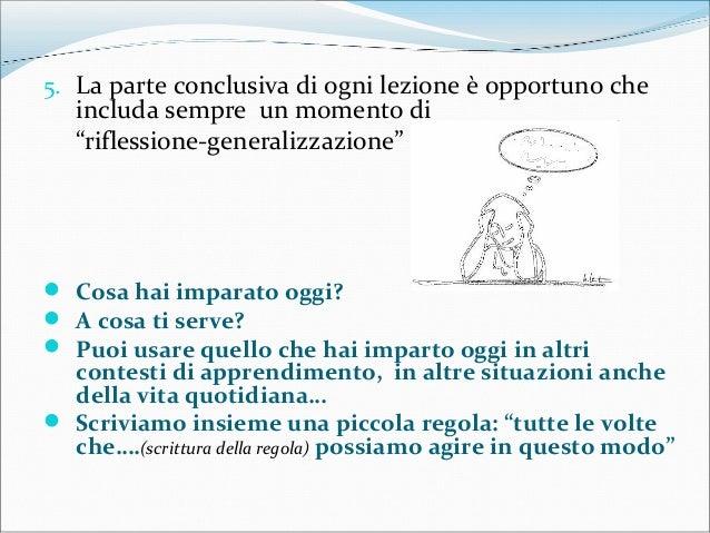 """5. La parte conclusiva di ogni lezione è opportuno che includa sempre un momento di """"riflessione-generalizzazione""""  Cosa ..."""