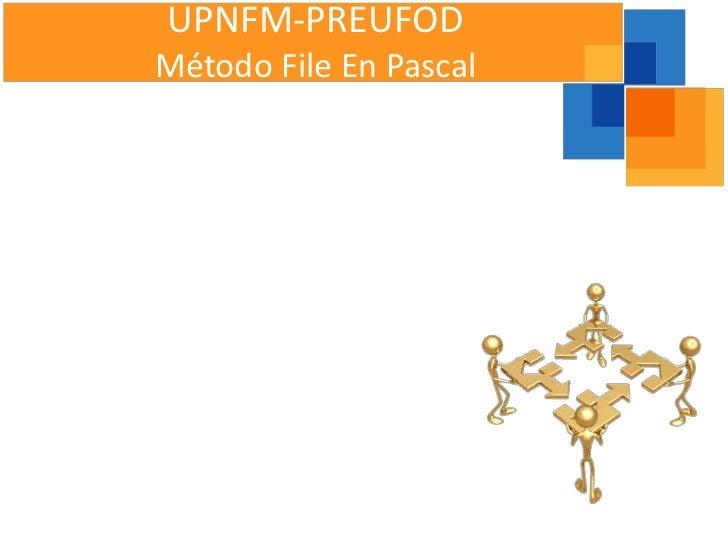 UPNFM-PREUFODMétodo File En Pascal