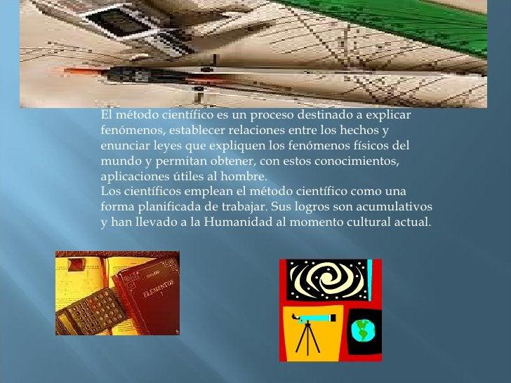 El método científico es un proceso destinado a explicar fenómenos, establecer relaciones entre los hechos y enunciar leyes...