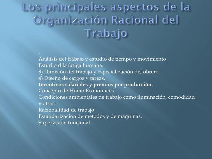 : Análisis del trabajo y estudio de tiempo y movimiento  Estudio d la fatiga humana.  3) Dimisión del trabajo y especializ...