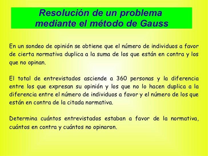 Resolución de un problema  mediante el método de Gauss En un sondeo de opinión se obtiene que el número de individuos a fa...