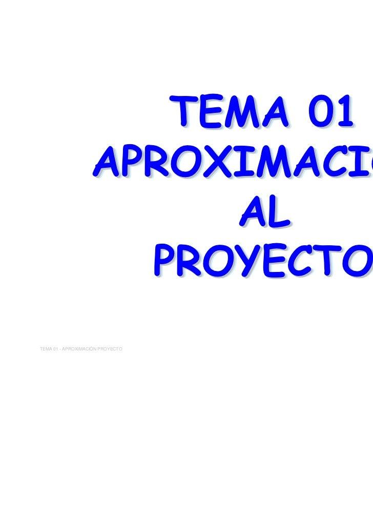 TEMA 01                   APROXIMACIÓN                        AL                     PROYECTOTEMA 01 - APROXIMACIÓN PROYEC...