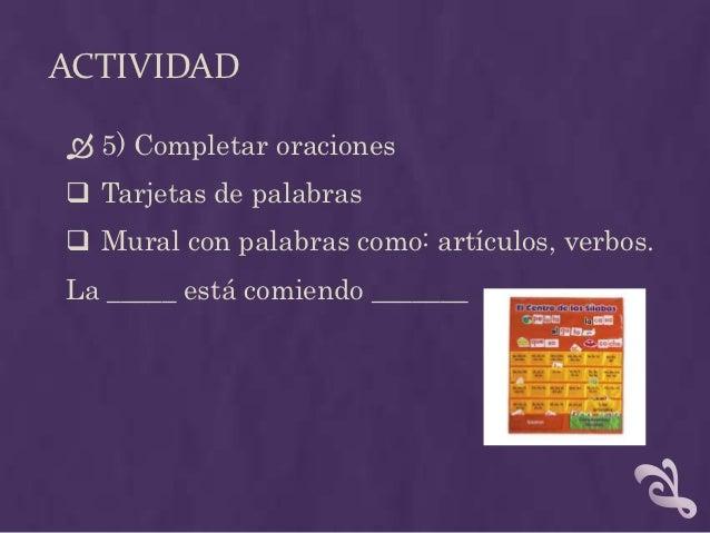ACTIVIDAD 6) Construcción de frases simples, el  proceso: Expresen la frase. Buscar las palabras entre las tarjetas  el...