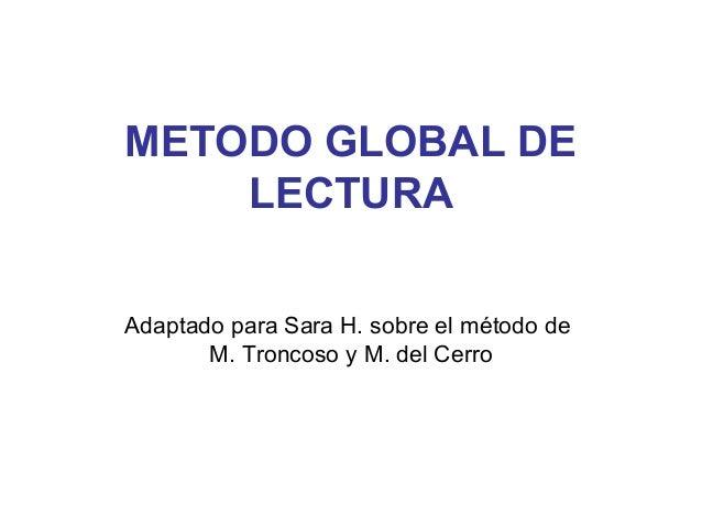 METODO GLOBAL DELECTURAAdaptado para Sara H. sobre el método deM. Troncoso y M. del Cerro