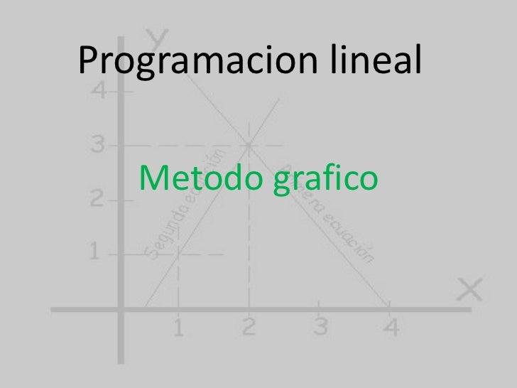 Programacion lineal <br />Metodo grafico<br />