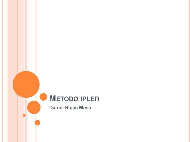 METODO IPLERDaniel Rojas Mesa