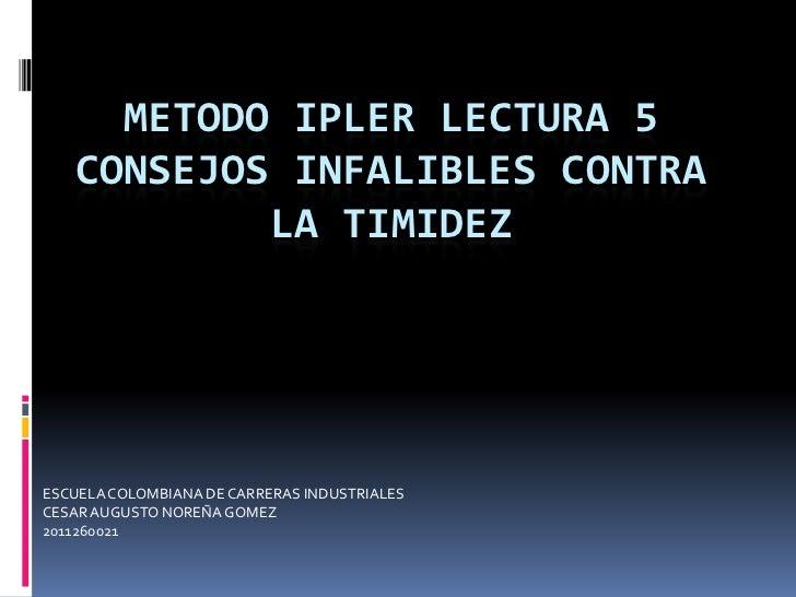 METODO IPLER LECTURA 5   CONSEJOS INFALIBLES CONTRA           LA TIMIDEZESCUELA COLOMBIANA DE CARRERAS INDUSTRIALESCESAR A...