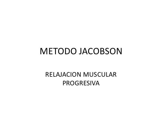 METODO JACOBSON RELAJACION MUSCULAR      PROGRESIVA