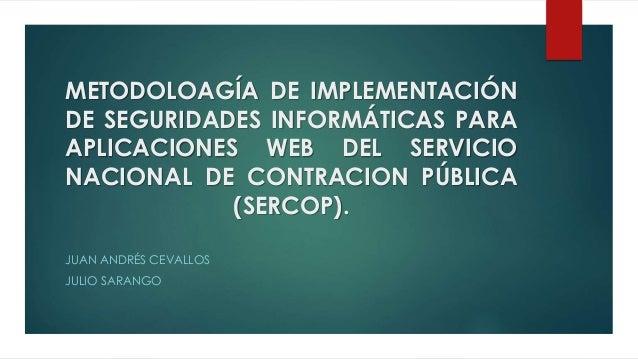 METODOLOAGÍA DE IMPLEMENTACIÓN DE SEGURIDADES INFORMÁTICAS PARA APLICACIONES WEB DEL SERVICIO NACIONAL DE CONTRACION PÚBLI...