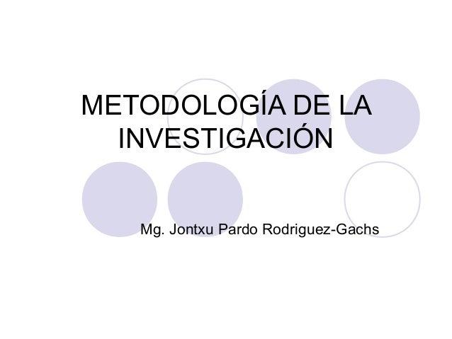 METODOLOGÍA DE LAINVESTIGACIÓNMg. Jontxu Pardo Rodriguez-Gachs