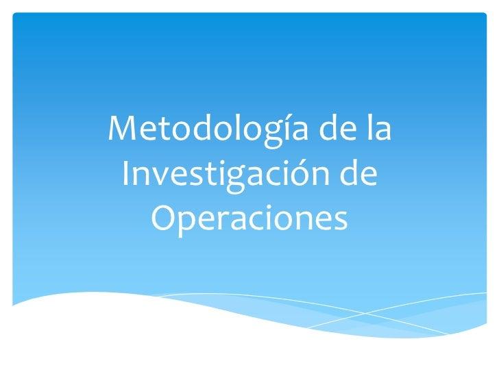 Metodología de laInvestigación de  Operaciones