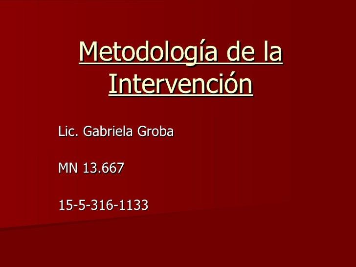 Metodología de la Intervención Lic. Gabriela Groba MN 13.667 15-5-316-1133