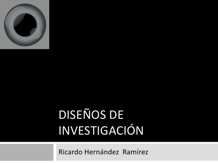 DISEÑOS DEINVESTIGACIÓNRicardo Hernández Ramírez