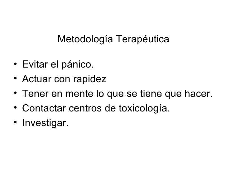 Metodología Terapéutica <ul><li>Evitar el pánico. </li></ul><ul><li>Actuar con rapidez </li></ul><ul><li>Tener en mente lo...