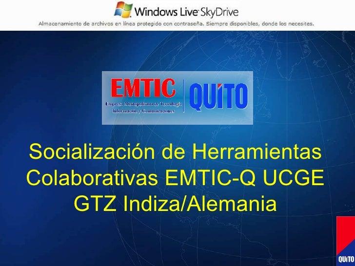 Socialización de Herramientas Colaborativas EMTIC-Q UCGE GTZ Indiza/Alemania