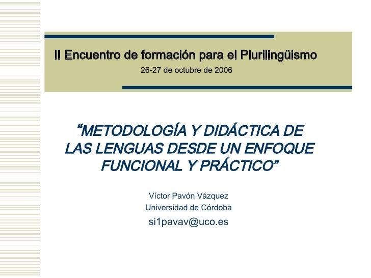 """II Encuentro de  formación para el Plurilingüismo  26-27  de  octubre   de 2006 """" METODOLOGÍA Y DIDÁCTICA DE LAS LENGUAS D..."""