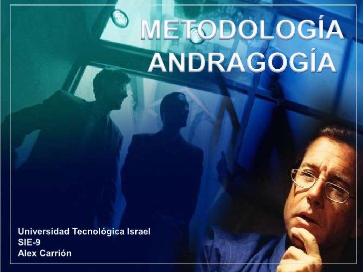 METODOLOGÍA<br />ANDRAGOGÍA<br />Universidad Tecnológica Israel<br />SIE-9<br />Alex Carrión<br />