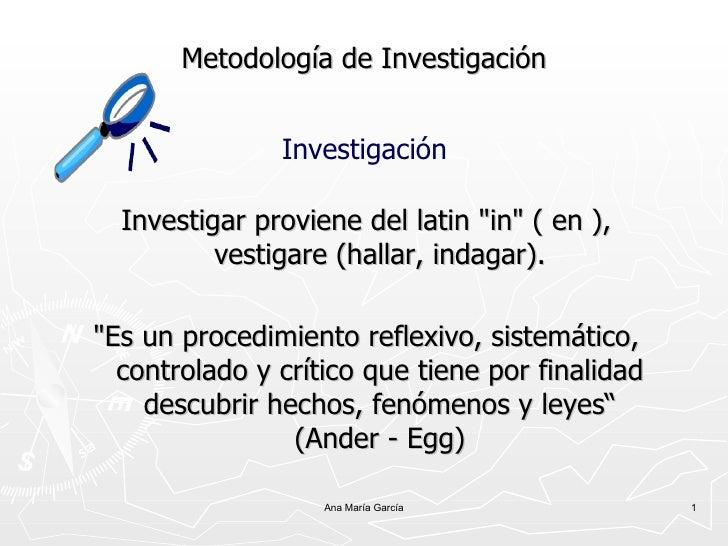 """Metodología de Investigación <ul><li>Investigar proviene del latin """"in"""" ( en ), vestigare (hallar, indagar). </l..."""
