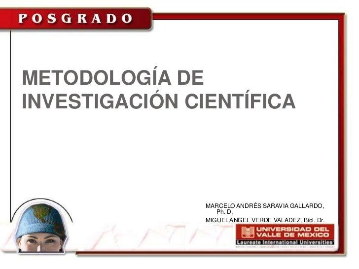 METODOLOGÍA DEINVESTIGACIÓN CIENTÍFICA                MARCELO ANDRÉS SARAVIA GALLARDO,                   Ph. D.           ...