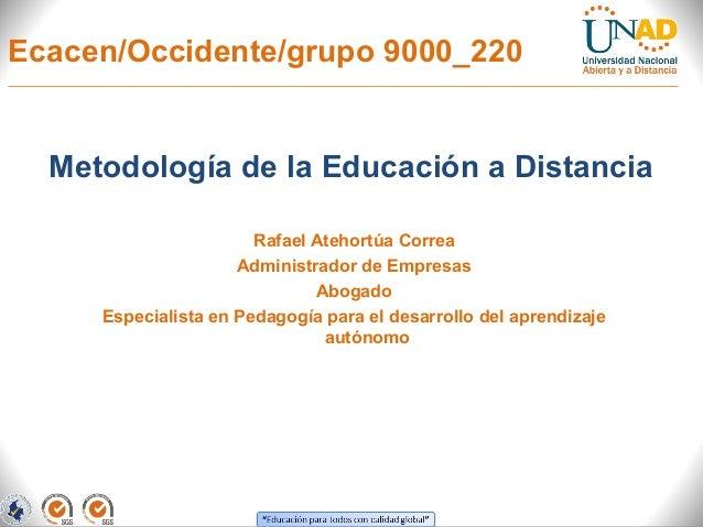 Ecacen/Occidente/grupo 9000_220  Metodología de la Educación a Distancia                       Rafael Atehortúa Correa    ...