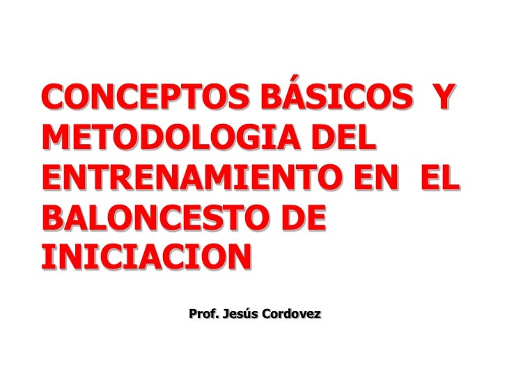 CONCEPTOS BÁSICOS  Y METODOLOGIA DEL ENTRENAMIENTO EN  EL BALONCESTO DE INICIACION<br />          ...