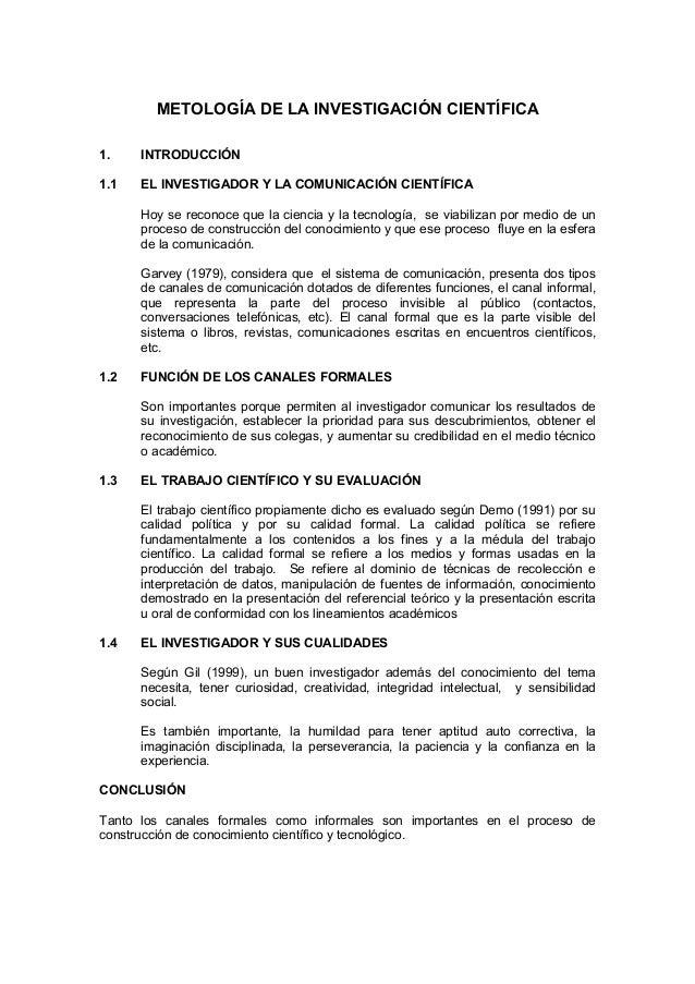 METOLOGÍA DE LA INVESTIGACIÓN CIENTÍFICA 1. INTRODUCCIÓN 1.1 EL INVESTIGADOR Y LA COMUNICACIÓN CIENTÍFICA Hoy se reconoce ...