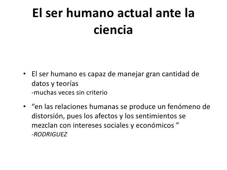 El ser humano actual ante la               ciencia• La relación con los demás se basa en el interés   -Se consideran como ...