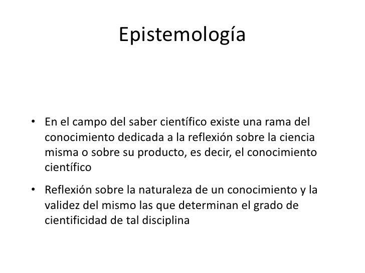 """Concepto de epistemología• """"la lógica, la metodología y la teoría del conocimiento, o  epistemología, constituyen tres ram..."""