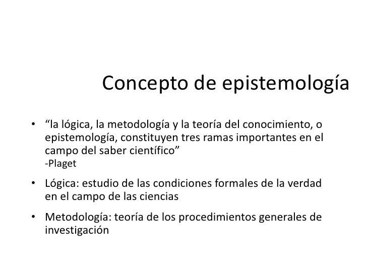 """Concepto de epistemología• """"teoría filosófica que trata de explicar la naturaleza, las  variedades, los orígenes, los obje..."""