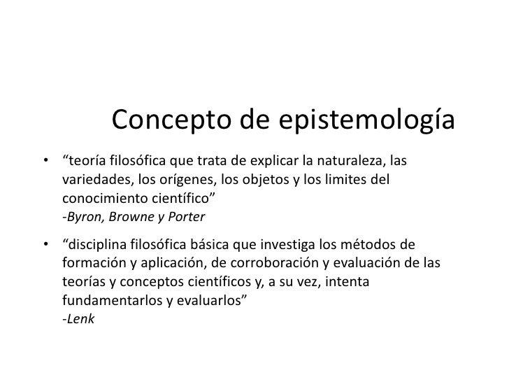 Clases o categorías de                       epistemología• La teoría del conocimiento se puede clasificar en tres  catego...