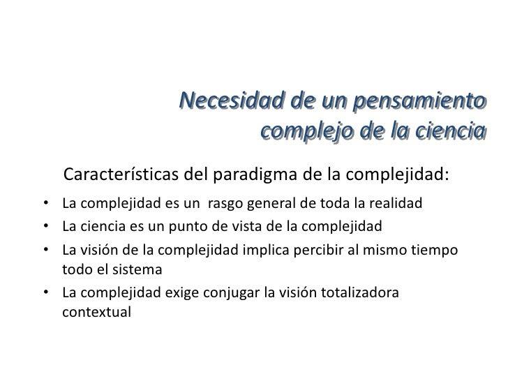 Necesidad de un pensamiento                           complejo de la ciencia  Características del paradigma de la compleji...