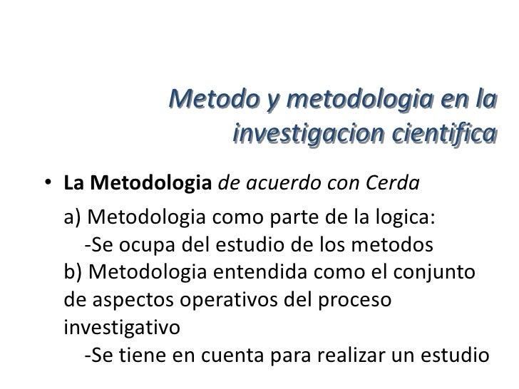 Metodo y metodologia en la                        investigacion cientifica• Los Metodos cientificos basicos, de acuerdo co...