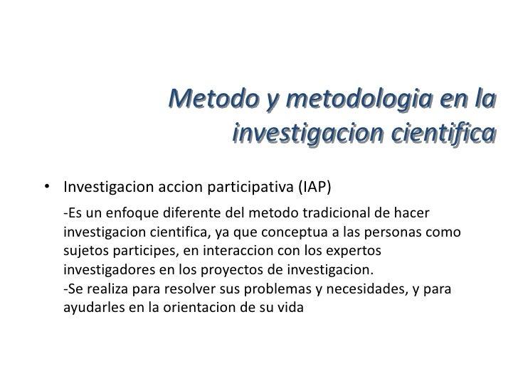 Metodo y metodologia en la                      investigacion cientifica• Diseño metodologico de la (IAP)  a) Fase inicial...