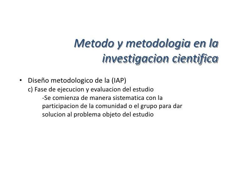 Metodo y metodologia en la                        investigacion cientifica• Investigacion etnografica  -etnografia: descri...