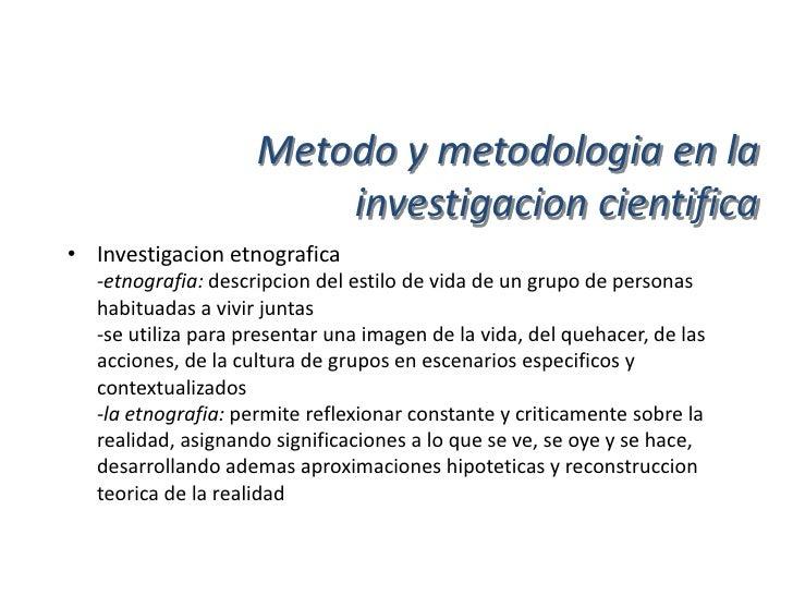 Metodo y metodologia en la                      investigacion cientifica• Diseño metodologico de la investigacion etnograf...